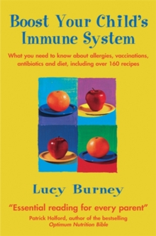 Boost Your Child's Immune System : What you need to know  about allergies, vaccinations, antibiotics and diet, including over 160 recipes, Paperback Book