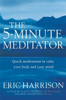 The 5-Minute Meditator : Quick meditations to calm your body and your mind, Paperback Book