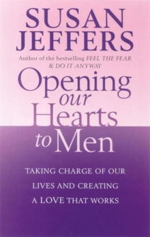 Opening Our Hearts To Men : Taking charge of our lives and creating a love that works, Paperback Book