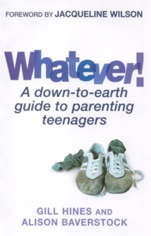 Whatever! : A down-to-earth guide to parenting teenagers, Paperback Book