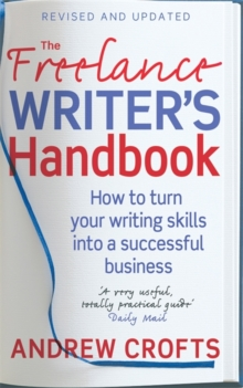 The Freelance Writer's Handbook : How to Turn Your Writing Skills into a Successful Business, Paperback Book