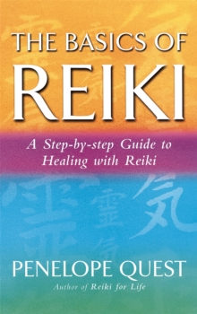 The Basics of Reiki : A Step-by-step Guide to Reiki Practice, Paperback Book