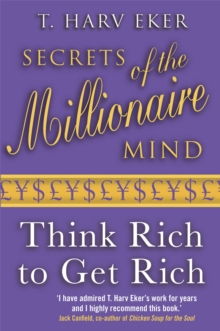 Secrets Of The Millionaire Mind : Think rich to get rich, Paperback Book