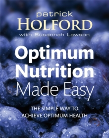 Optimum Nutrition Made Easy : The Simple Way to Achieve Optimum Health, Paperback Book