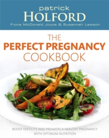 The Perfect Pregnancy Cookbook : Boost Fertility and Promote a Healthy Pregnancy with Optimum Nutrition, Paperback Book