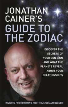 Jonathan Cainer's Guide to the Zodiac : Discover the Secrets of Your Sun Sign and What the Planets Reveal About Your Relationships, Paperback Book