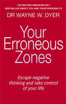 Your Erroneous Zones : Escape negative thinking and take control of your life, Paperback Book