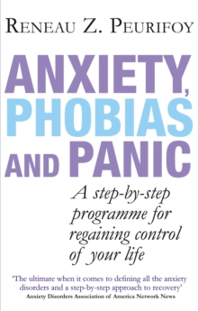 Anxiety, Phobias and Panic : A Step-by-step Programme for Regaining Control of Your Life, Paperback Book