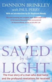 Saved By The Light : The true story of a man who died twice and the profound revelations he received, Paperback Book