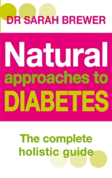 Natural Approaches to Diabetes : The Complete Holistic Guide, Paperback Book