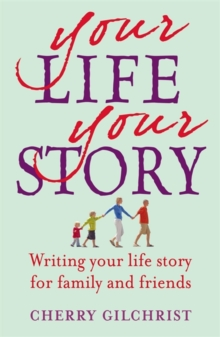 Your Life, Your Story : Writing Your Life Story for Family and Friends, Paperback Book
