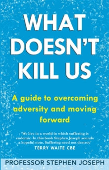 What Doesn't Kill Us : A Guide to Overcoming Adversity and Moving Forward, Paperback Book
