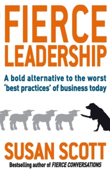 Fierce Leadership : A bold alternative to the worst 'best practices' of business today, Paperback Book