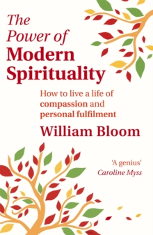 The Power of Modern Spirituality : How to Live a Life of Compassion and Personal Fulfilment, Paperback Book