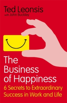 The Business of Happiness : 6 Secrets to Extraordinary Success in Work and Life, Paperback Book
