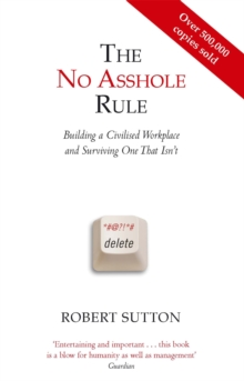 The No Asshole Rule : Building a Civilised Workplace and Surviving One That Isn't, Paperback Book