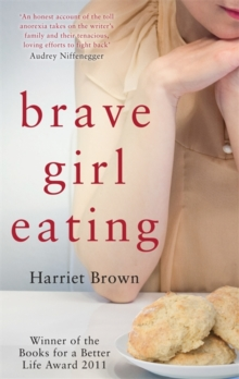 Brave Girl Eating : The Inspirational True Story of One Family's Battle with Anorexia, Paperback Book