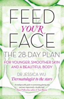 Feed Your Face : The 28-Day Plan for Younger, Smoother Skin and a Beautiful Body, Paperback Book
