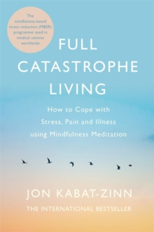Full Catastrophe Living, Revised Edition : How to cope with stress, pain and illness using mindfulness meditation, Paperback Book