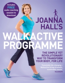 Joanna Hall's Walkactive Programme : The Simple Yet Revolutionary Way to Transform Your Body, for Life, Paperback Book