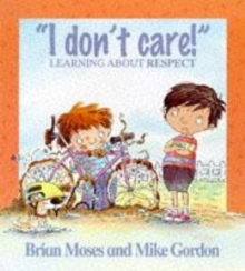 I Don't Care : Learning About Respect, Paperback Book