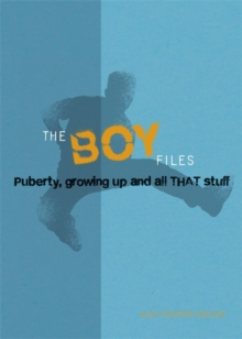 The Boy Files : Puberty, Growing Up and All That Stuff, Paperback Book
