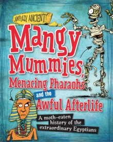 Mangy Mummies, Menacing Pharoahs and Awful Afterlife : A Moth-Eaten History of the Extraordinary Egyptians, Hardback Book
