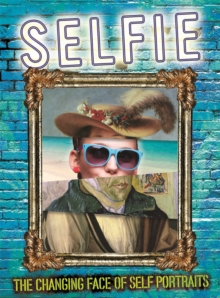 Selfie : The Changing Face of Self Portraits, Hardback Book