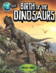 Birth of the Dinosaurs, Hardback Book