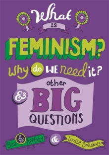 What is Feminism? Why Do We Need it? and Other Big Questions, Hardback Book