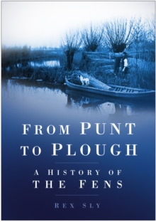 From Punt to Plough : A History of the Fens, Paperback Book