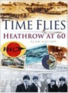 Time Flies : The Heathrow Story, Paperback Book