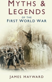 Myths and Legends of the First World War, Paperback Book