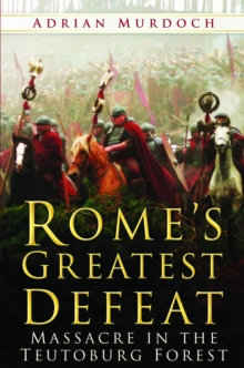 Rome's Greatest Defeat : Massacre in the Teutoburg Forest, Hardback Book