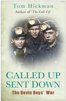 Called Up, Sent Down : The Bevin Boy's War, Hardback Book