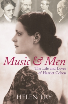 Music and Men : The Life and Loves of Harriet Cohen, Hardback Book
