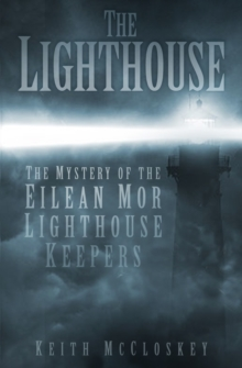 The Lighthouse : The Mystery of the Eilean Mor Lighthouse Keepers, Paperback Book