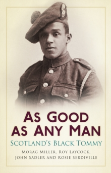 As Good as Any Man : Scotland's Black Tommy, Paperback Book