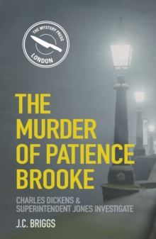 The Murder of Patience Brooke : Charles Dickens & Superintendent Jones Investigate, Paperback Book
