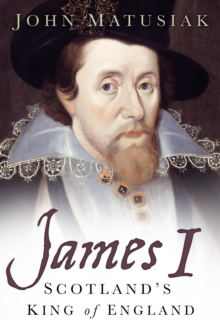 James I : Scotland's King of England, Hardback Book