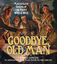 Goodbye, Old Man : Matania's Vision of the First World War, Paperback Book