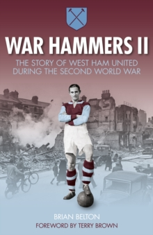 War Hammers II : The Story of West Ham United During the Second World War, Paperback Book