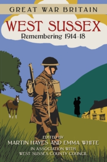 Great War Britain West Sussex: Remembering 1914-18, Paperback Book