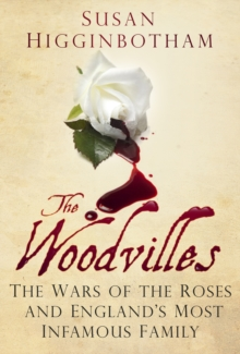 The Woodvilles : The Wars of the Roses and England's Most Infamous Family, Paperback Book