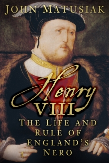 Henry VIII : The Life and Rule of England's Nero, Paperback Book
