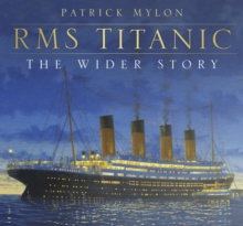 RMS Titanic - The Wider Story, Hardback Book