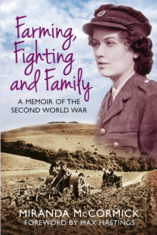 Farming, Fighting and Family : A Memoir of the Second World War, Paperback Book