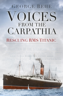 Voices from the Carpathia: Rescuing RMS Titanic, Paperback Book