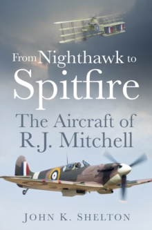 From Nighthawk to Spitfire : The Aircraft of R.J. Mitchell, Paperback Book