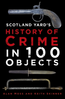 Scotland Yard's History of Crime in 100 Objects, Hardback Book